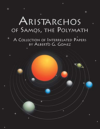 Aristarchos Of Samos, The Polymath: A Collection Of Interrelated Papers