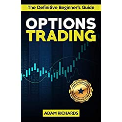 Options Trading: The Definitive Beginner's Guide: 11 Rules To Follow, 8 Rookie Mistakes To Avoid, 10 Simple But Profitable Strategies To Make Money Trading Options