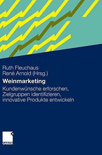 Weinmarketing: Kundenwünsche erforschen, Zielgruppen identifizieren, innovative Produkte entwickeln