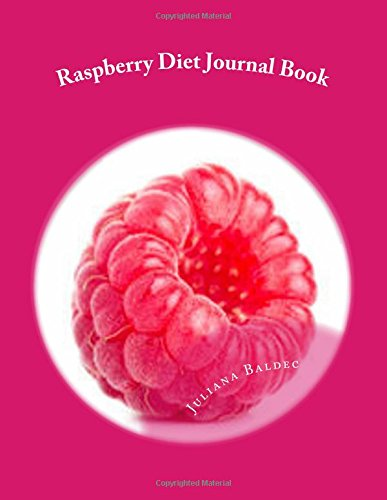 Raspberry Diet Journal Book: Your Own Personalized Diet Journal To Maximize & Fast Track Your Raspberry Diet Results