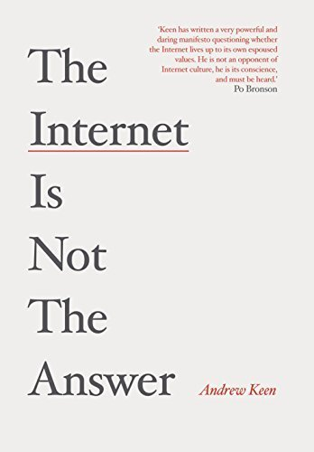 The Internet is Not the Answer by Andrew Keen (2015-02-05)