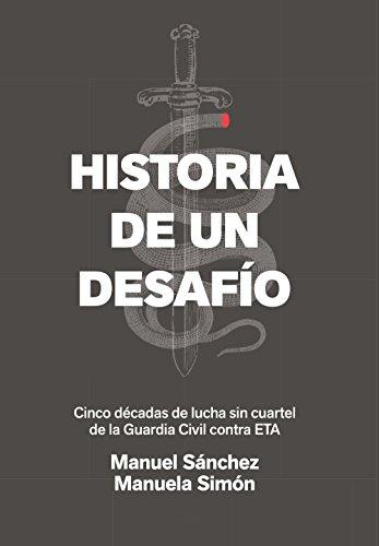 Historia de un desafío: Cinco décadas de lucha sin cuartel de la Guardia Civil contra ETA por Manuel Sánchez Corbí