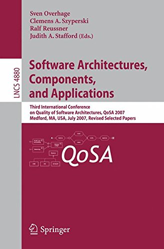 Software Architectures, Components, and Applications: Third International Conference on Quality of Software Architectures, QoSA 2007, Medford, MA, ... Notes in Computer Science, Band 4880)