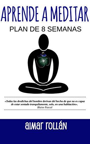 APRENDE A MEDITAR: Plan de 8 semanas por Aimar Rollán