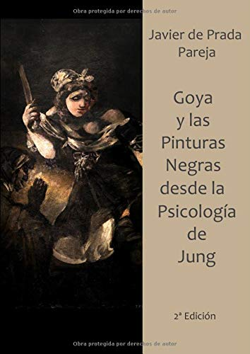 Goya Y Las Pinturas Negras Desde por Javier De. Prada Pareja