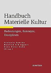 Handbuch Materielle Kultur: Bedeutungen – Konzepte – Disziplinen