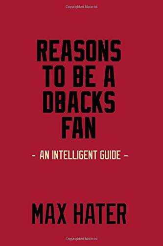 Reasons To Be A DBacks Fan: A funny, blank book, gag gift for Arizona Diamondbacks fans; or a great coffee table addition for all Arizona Diamondbacks haters!