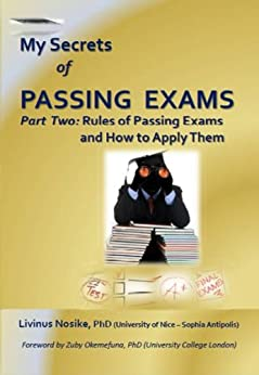 My Secrets of Passing Exams Part Two - Rules of Passing Exams and How to Apply Them (English Edition) par [Nosike, Livinus]