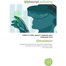 Simulateur: Simulation de phénomènes, Simulateur (électronique), Simulateur de vol, Réalité augmentée, Temps réel, Infographie