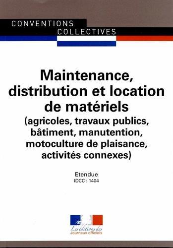 Maintenance, distribution et location de matériels (agricoles, travaux publics, bâtiment, manutention, motoculture de plaisance, activités connexes) - ... - 17e édition - Brochure3131 - IDCC 1404