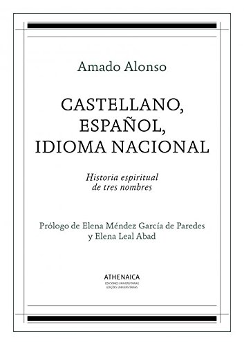 Castellano, español, idioma nacional: Historia espiritual de tres nombres (Lengua Española)