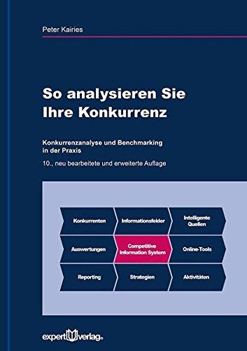 So analysieren Sie Ihre Konkurrenz: Konkurrenzanalyse und Benchmarking in der Praxis (Praxiswissen Wirtschaft)