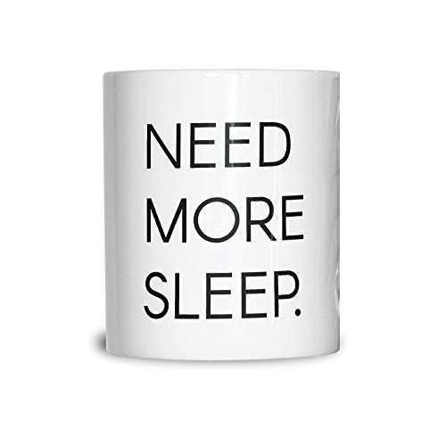 Benötigen Sie mehr Schlaf Müde Sleepy Gähnen Naps lustiger Slogan Asleep 11Oz Keramik Tasse Becher