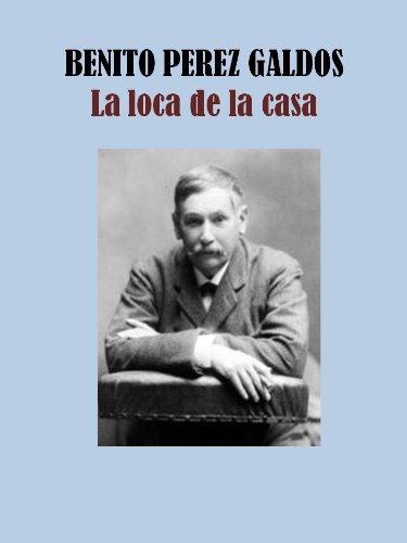 LA LOCA DE LA CASA por BENITO PEREZ GALDOS