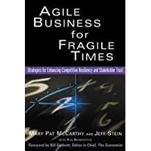 Agile Business for Fragile Times : Strategies for Enhancing Competitive Resiliency and Stakeholder Trust by Mary Pat McCarthy (2002-08-23)