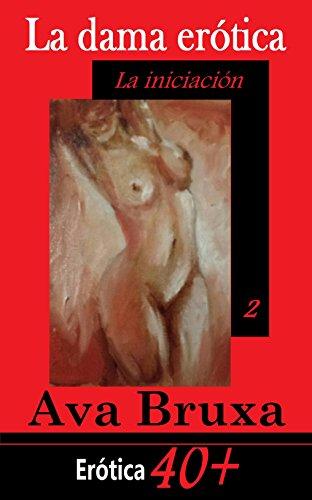 La iniciación: Erótica 40+ (La dama erótica nº 2) por Ava Bruxa