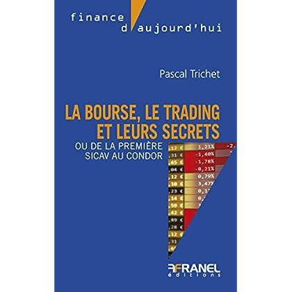 La bourse, le trading et leurs secrets: Ou de la première sicav au condor (Finance d'aujourd'hui)