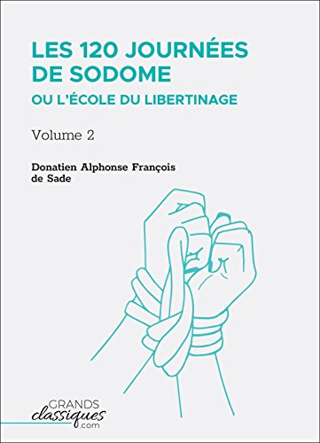 Les 120 journées de Sodome ou L'École du libertinage: Volume 2 par Donatien Alphone François de Sade