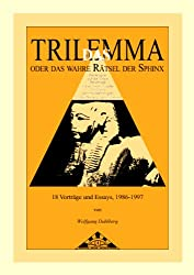 Das Trilemma - oder das wahre Rätsel der Sphinx. Vorträge und Essays 1986-1997.
