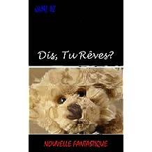 Dis, Tu Rêves? (French Edition)