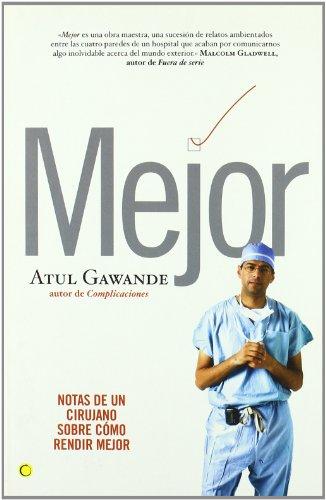 Mejor : notas de un cirujano sobre cómo rendir mejor