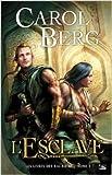 Les Livres des rai-kirah, tome 1 : L'Esclave de Carol Berg ( 21 mars 2009 )