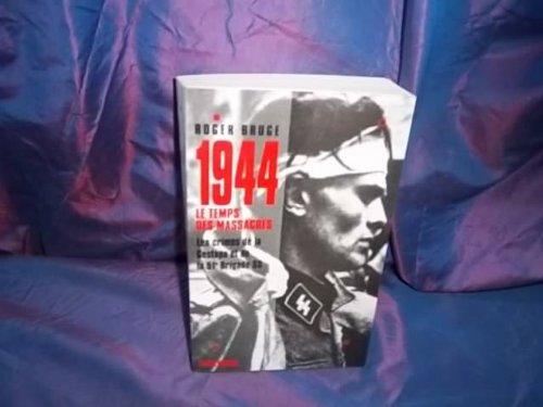 1944, le temps des massacres : Les crimes de la Gestapo et de la 51e brigade SS