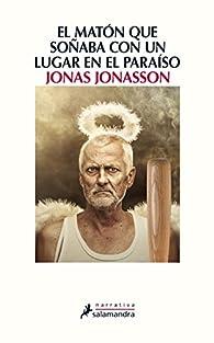 El matón que soñaba con un lugar en el paraíso par Jonas Jonasson