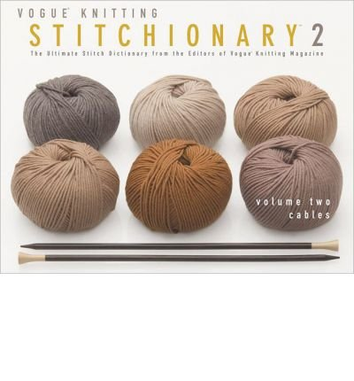 Cables: The Ultimate Stitch Dictionary from the Editors of Vogue Knitting Magazine (Vogue Knitting Stitchionary #02) Vogue Knitting Magazine ( Author ) Aug-07-2012 Paperback