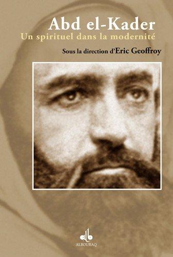 Abd el-Kader : Un spirituel dans la modernité par Eric (sous la direction de) GEOFFROY