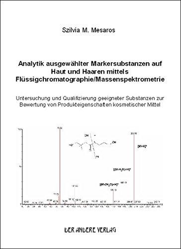 Analytik ausgewählter Markersubstanzen auf Haut und Haaren mittels Flüssigchromatographie /Massenspektrometrie: Untersuchung und Qualifizierung ... von Produkteigenschaften kosmetischer Mittel