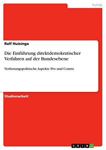 Die Einführung direktdemokratischer Verfahren auf der Bundesebene: Verfassungspolitische Aspekte Pro und Contra -