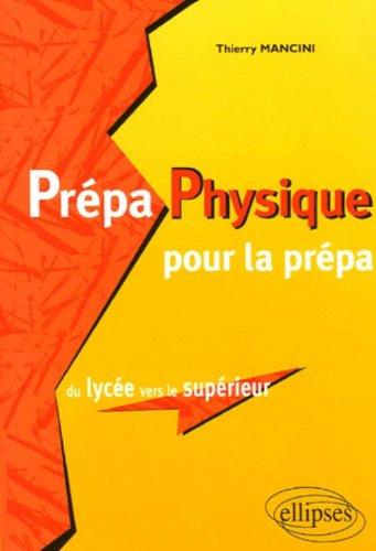 Prépa Physique pour la prépa : Du lycée vers le supérieur