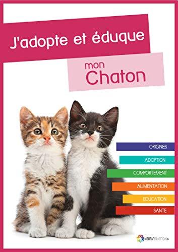 Couverture du livre J'adopte et éduque mon Chaton: Naissance, adoption, comportement, alimentation, santé et éducation du chat