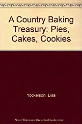 A Country Baking Treasury: Pies, Cakes, Cookies by Lisa Yockelson (1995-09-01)