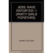 JESS: RAVE REPORTER: 1 (PARTY GIRLS POPSTARS)