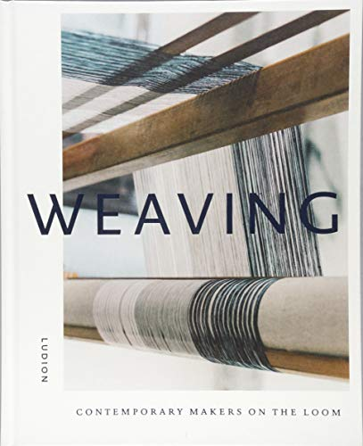 Weaving : Contemporary makers on the loom par Katie Treggiden