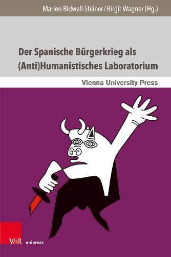 Der Spanische Bürgerkrieg als (Anti)Humanistisches Laboratorium: Literarische und mediale Narrative aus Spanien, Italien und Österreich (Broken Narratives, Band 4)