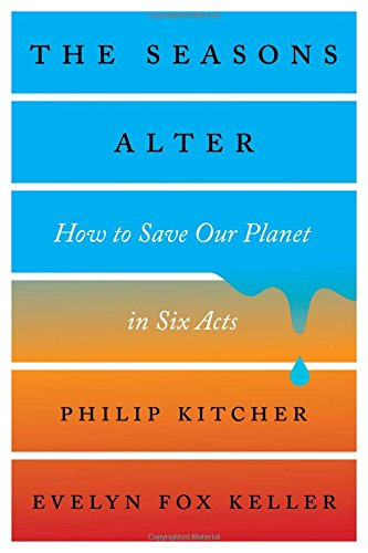The Seasons Alter: How to Save Our Planet in Six Acts por Philip Kitcher