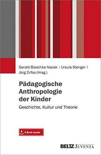 Pädagogische Anthropologie der Kinder: Geschichte, Kultur und Theorie
