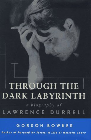Through the Dark Labyrinth: A Biography of Lawrence Durrell by Gordon Bowker (1997-06-01)