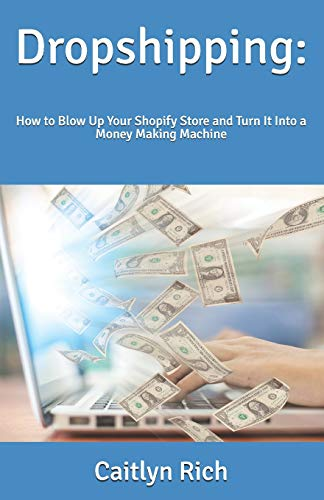 Dropshipping:: How to Blow Up Your Shopify Store and Turn It Into a Money Making Machine (Ecommerce Lifestyle, Band 2)