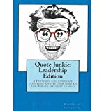 Telecharger Livres Quote Junkie Leadership Edition A Fantastic Collection of Leadership Quotes from Some of the World s Greatest Leaders By Hagopian Institute published December 2009 (PDF,EPUB,MOBI) gratuits en Francaise