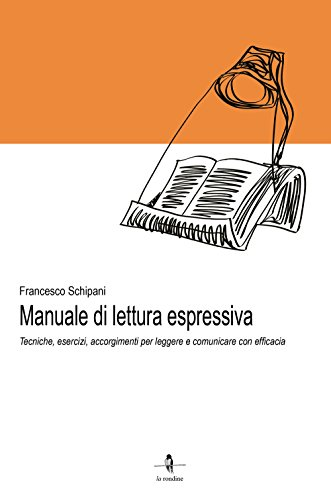 Manuale di lettura espressiva. Tecniche, esercizi, accorgimenti per leggere e comunicare con efficacia