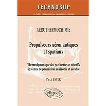 Propulseurs aéronautiques et spatiaux : Thermodynamique des gaz inertes et réactifs ; Systèmes de propulsion anaérobie et aérobie