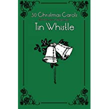 30 Christmas Carols with Sheet Music and Fingering for Tin Whistle (Whistle for Kids)