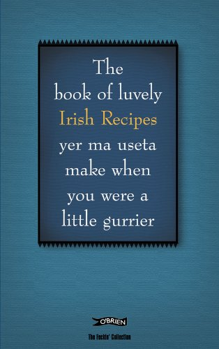 The Book of Luvely Irish Recipes Yer Ma Useta Make When You Were a Little Gurrier