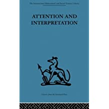 Attention and Interpretation: A scientific approach to insight in psycho-analysis and groups (The International Behavioural and Social Sciences Library, Psychology) (2013-07-28)