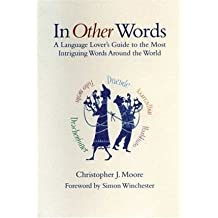 [ IN OTHER WORDS: A LANGUAGE LOVER'S GUIDE TO THE MOST INTRIGUING WORDS AROUND THE WORLD ] BY Moore, Christopher J ( AUTHOR )Oct-01-2004 ( Hardcover )