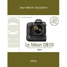 Le Nikon D810: Réglages, tests techniques et objectifs conseillés (inclus 103 tests d'objectifs Nikon et compatibles)